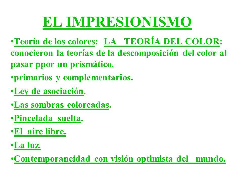 EL IMPRESIONISMO Teoría de los colores: LA TEORÍA DEL COLOR: conocieron la teorías de la descomposición del color al pasar ppor un prismático.
