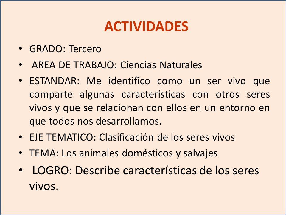 ACTIVIDADES LOGRO: Describe características de los seres vivos.