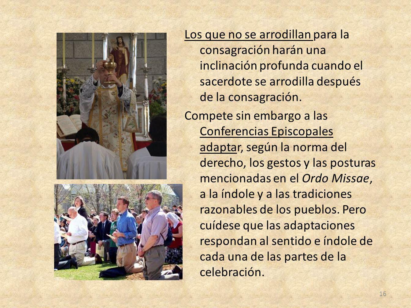 Los que no se arrodillan para la consagración harán una inclinación profunda cuando el sacerdote se arrodilla después de la consagración.