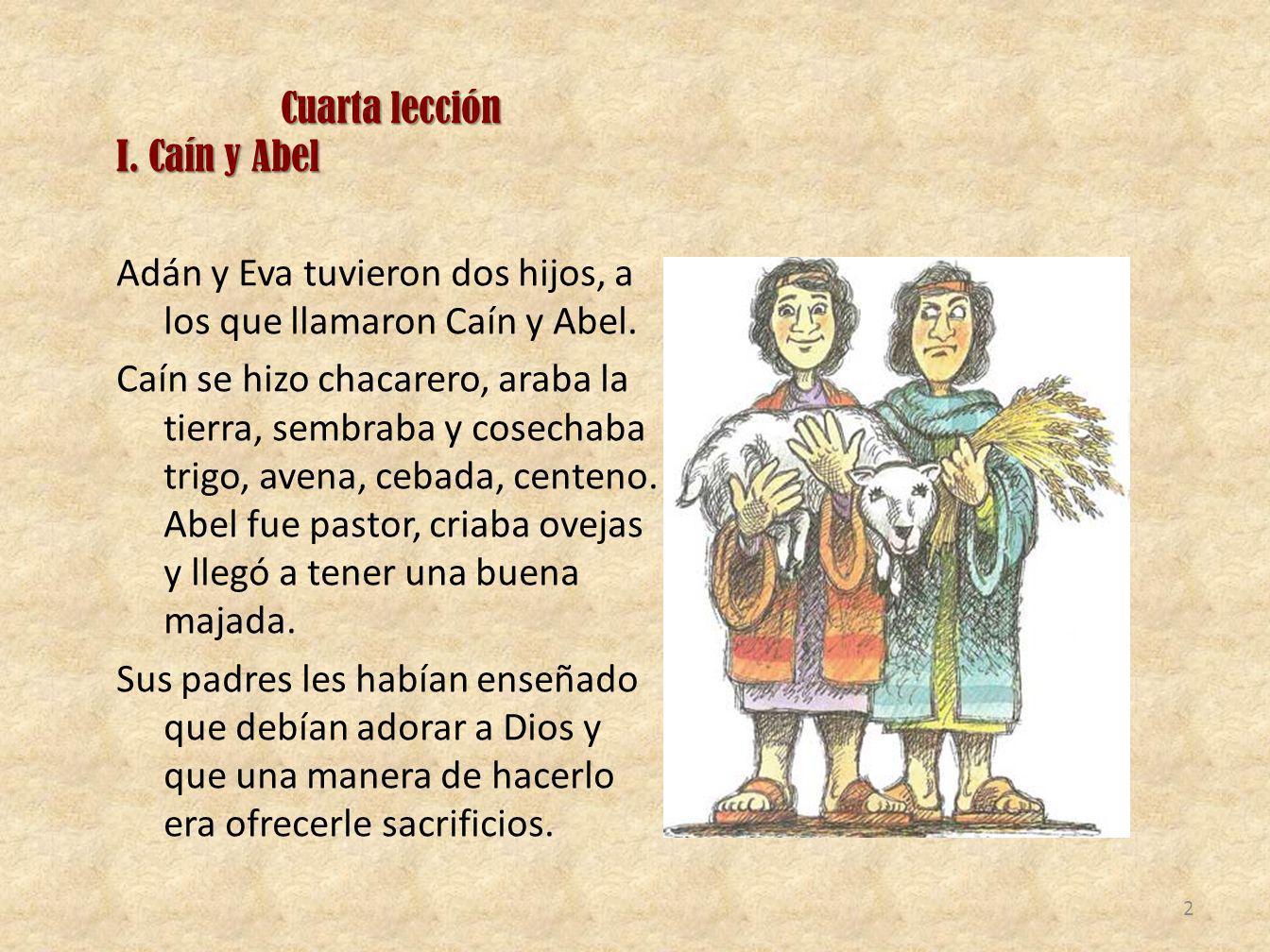 Cuarta lección I.Caín y Abel Adán y Eva tuvieron dos hijos, a los que llamaron Caín y Abel.
