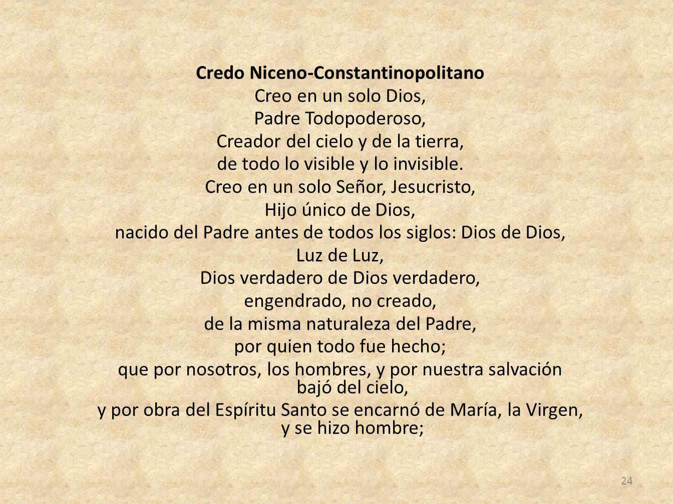 Credo Niceno-Constantinopolitano Creo en un solo Dios, Padre Todopoderoso, Creador del cielo y de la tierra, de todo lo visible y lo invisible.