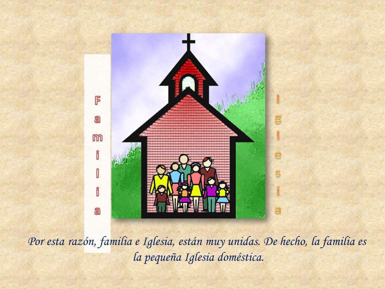 Familia Iglesia. Por esta razón, familia e Iglesia, están muy unidas.