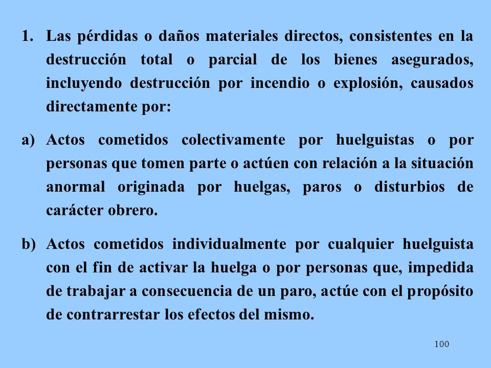 Las pérdidas o daños materiales directos, consistentes en la destrucción total o parcial de los bienes asegurados, incluyendo destrucción por incendio o explosión, causados directamente por: