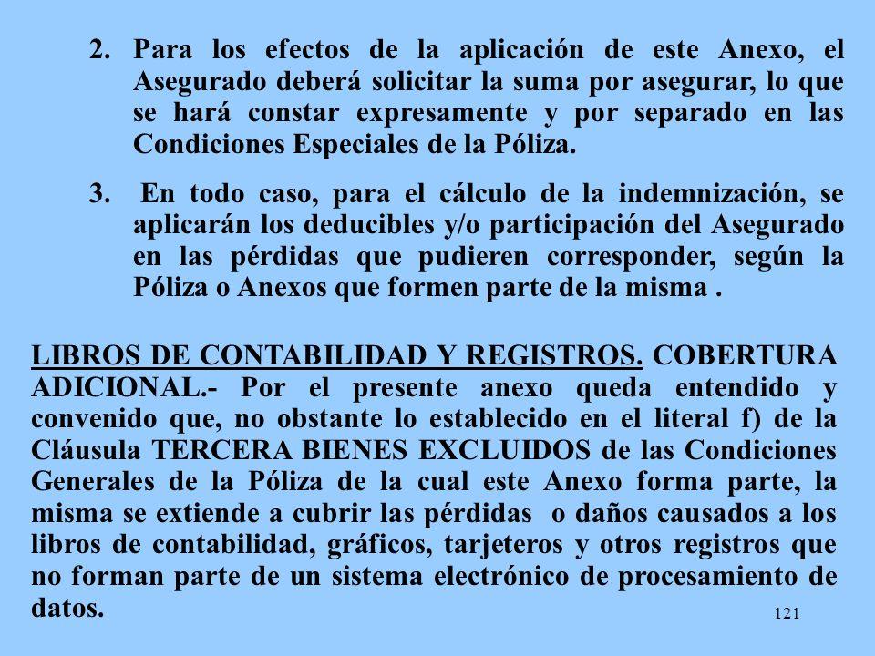 Para los efectos de la aplicación de este Anexo, el Asegurado deberá solicitar la suma por asegurar, lo que se hará constar expresamente y por separado en las Condiciones Especiales de la Póliza.