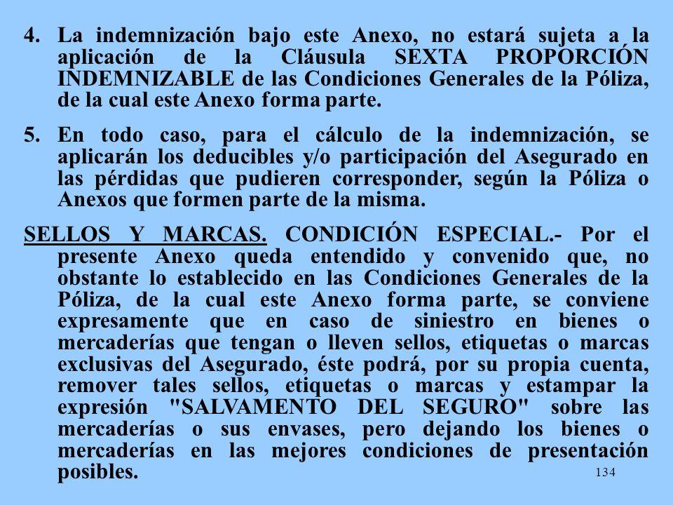 La indemnización bajo este Anexo, no estará sujeta a la aplicación de la Cláusula SEXTA PROPORCIÓN INDEMNIZABLE de las Condiciones Generales de la Póliza, de la cual este Anexo forma parte.