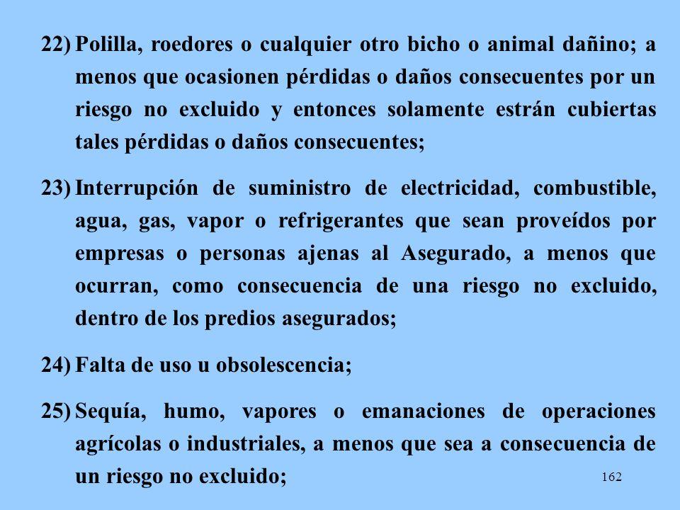Polilla, roedores o cualquier otro bicho o animal dañino; a menos que ocasionen pérdidas o daños consecuentes por un riesgo no excluido y entonces solamente estrán cubiertas tales pérdidas o daños consecuentes;