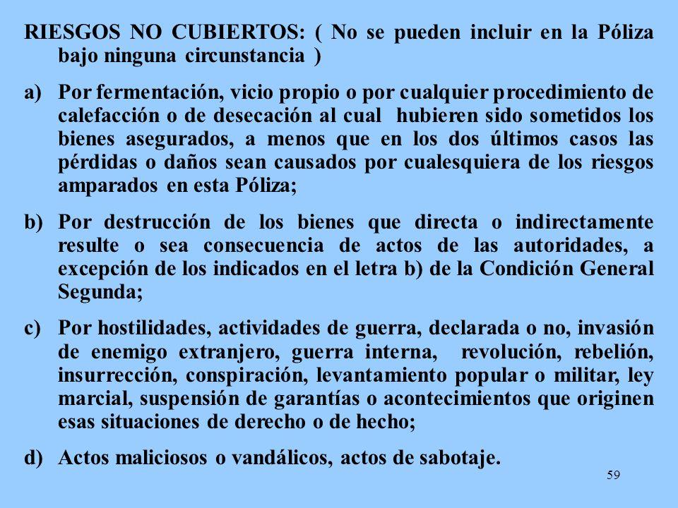 RIESGOS NO CUBIERTOS: ( No se pueden incluir en la Póliza bajo ninguna circunstancia )