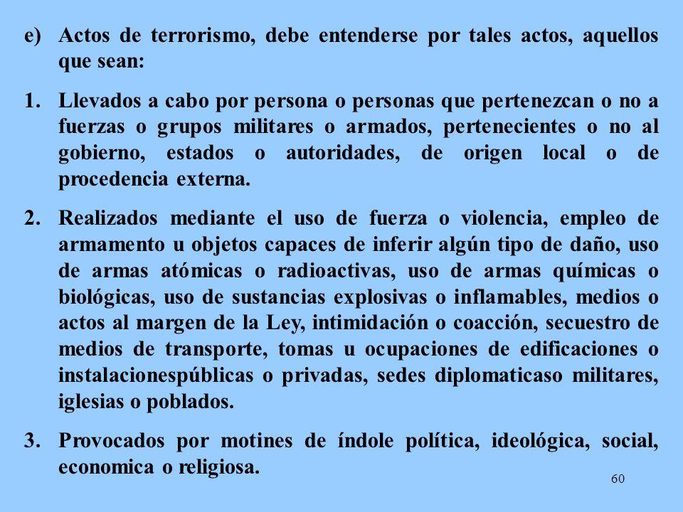 Actos de terrorismo, debe entenderse por tales actos, aquellos que sean: