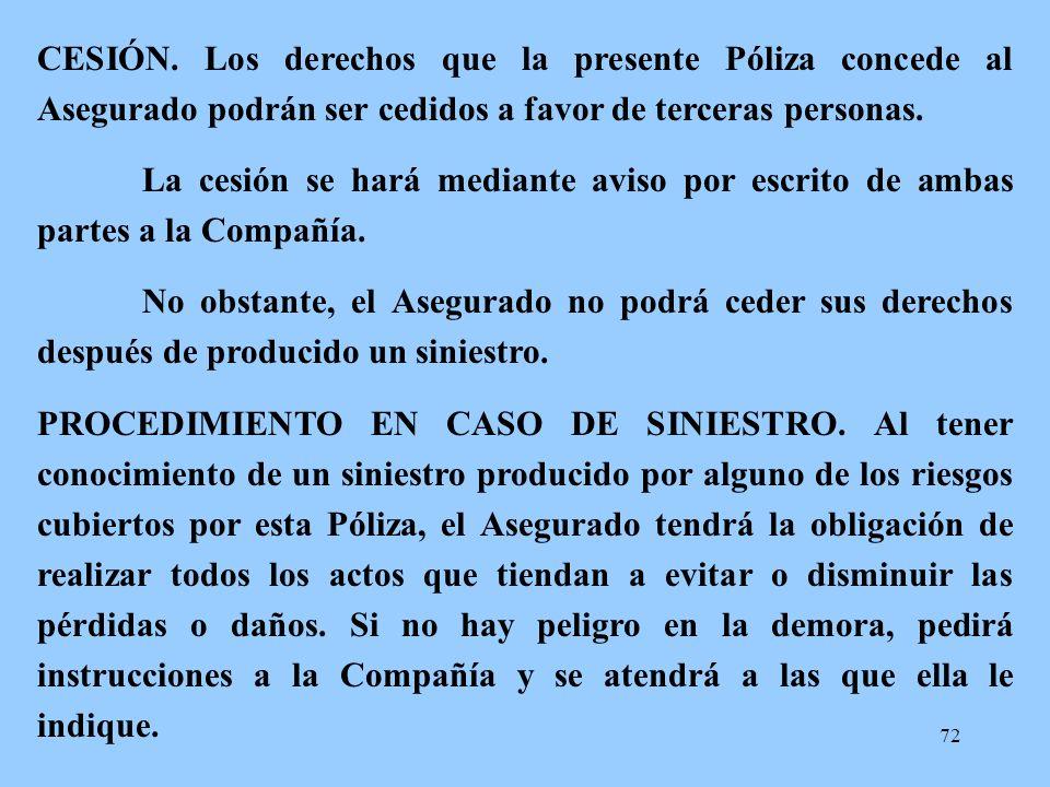 CESIÓN. Los derechos que la presente Póliza concede al Asegurado podrán ser cedidos a favor de terceras personas.