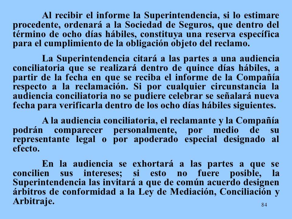 Al recibir el informe la Superintendencia, si lo estimare procedente, ordenará a la Sociedad de Seguros, que dentro del término de ocho días hábiles, constituya una reserva específica para el cumplimiento de la obligación objeto del reclamo.