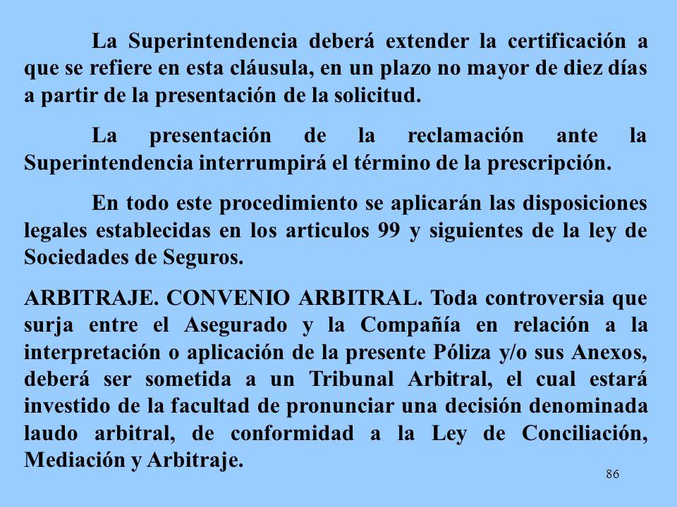 La Superintendencia deberá extender la certificación a que se refiere en esta cláusula, en un plazo no mayor de diez días a partir de la presentación de la solicitud.
