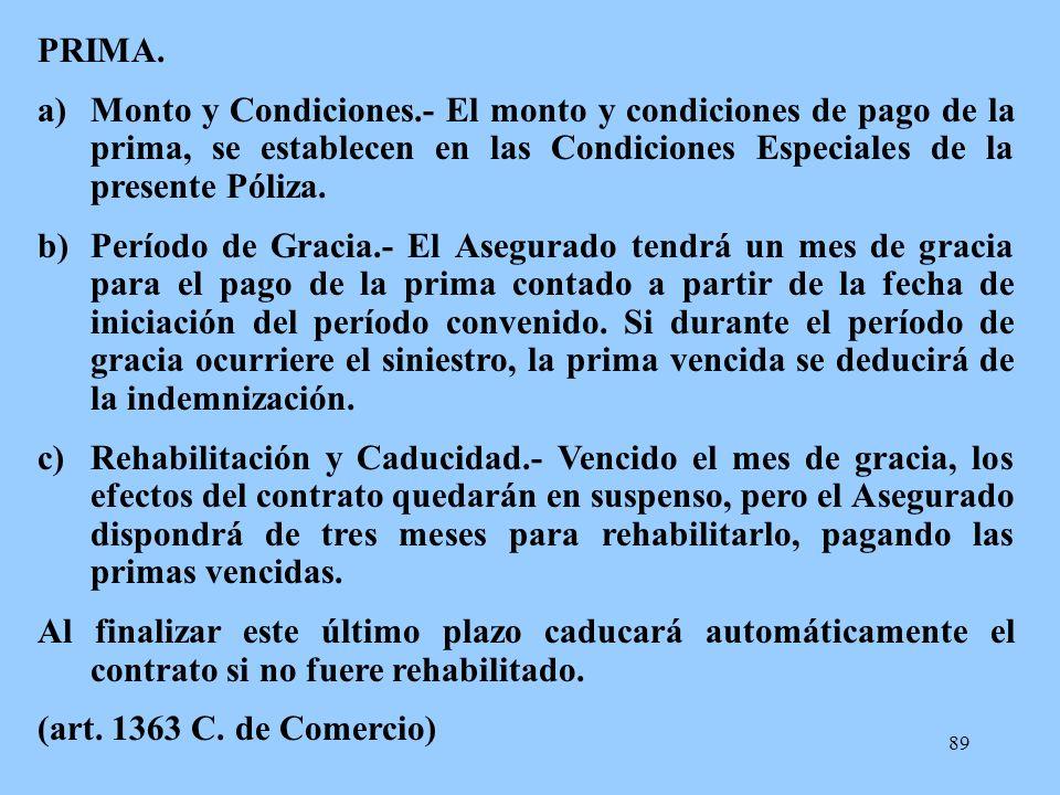 PRIMA. Monto y Condiciones.- El monto y condiciones de pago de la prima, se establecen en las Condiciones Especiales de la presente Póliza.