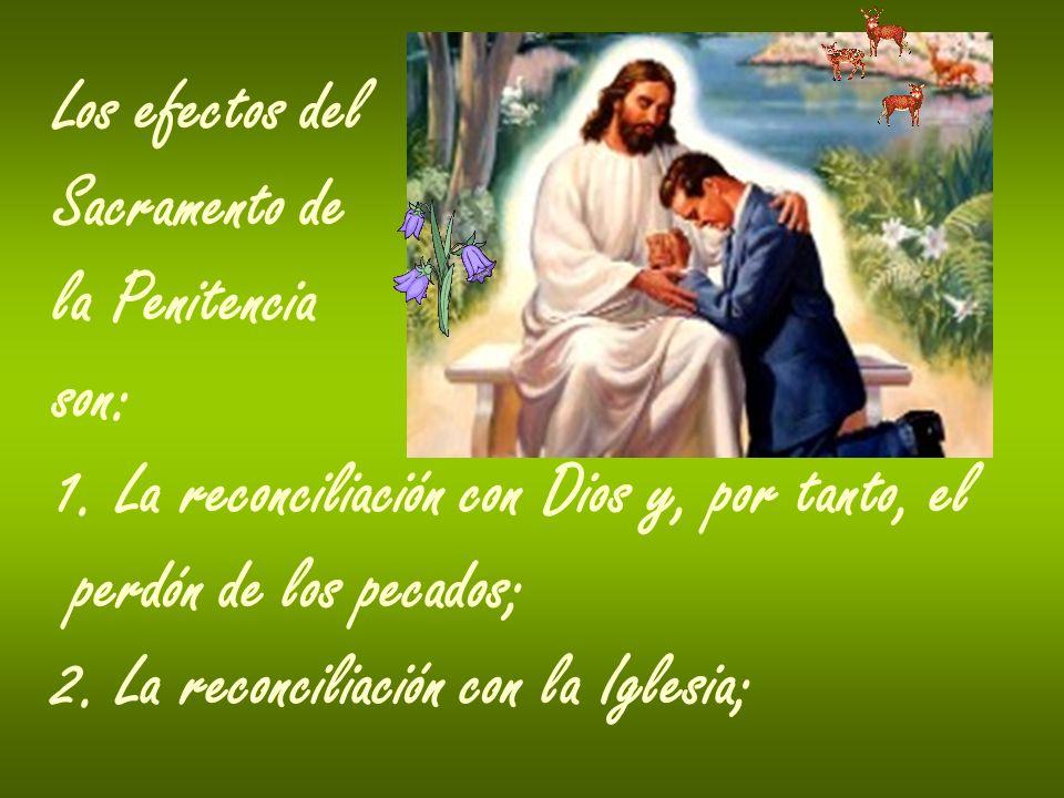 Los efectos delSacramento de. la Penitencia. son: 1. La reconciliación con Dios y, por tanto, el. perdón de los pecados;