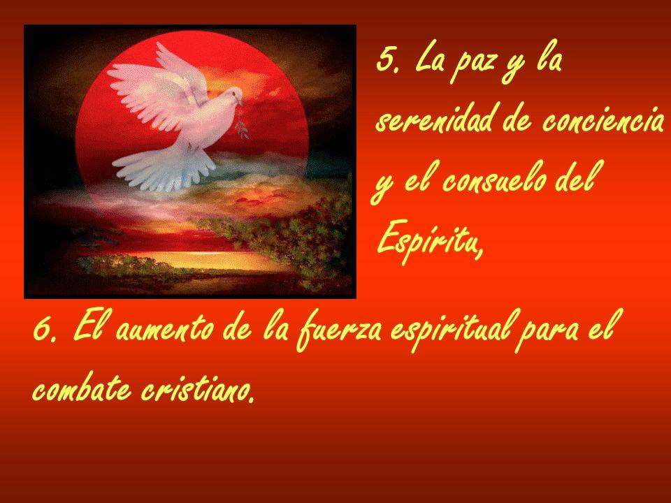 5. La paz y la serenidad de conciencia. y el consuelo del. Espíritu, 6. El aumento de la fuerza espiritual para el.