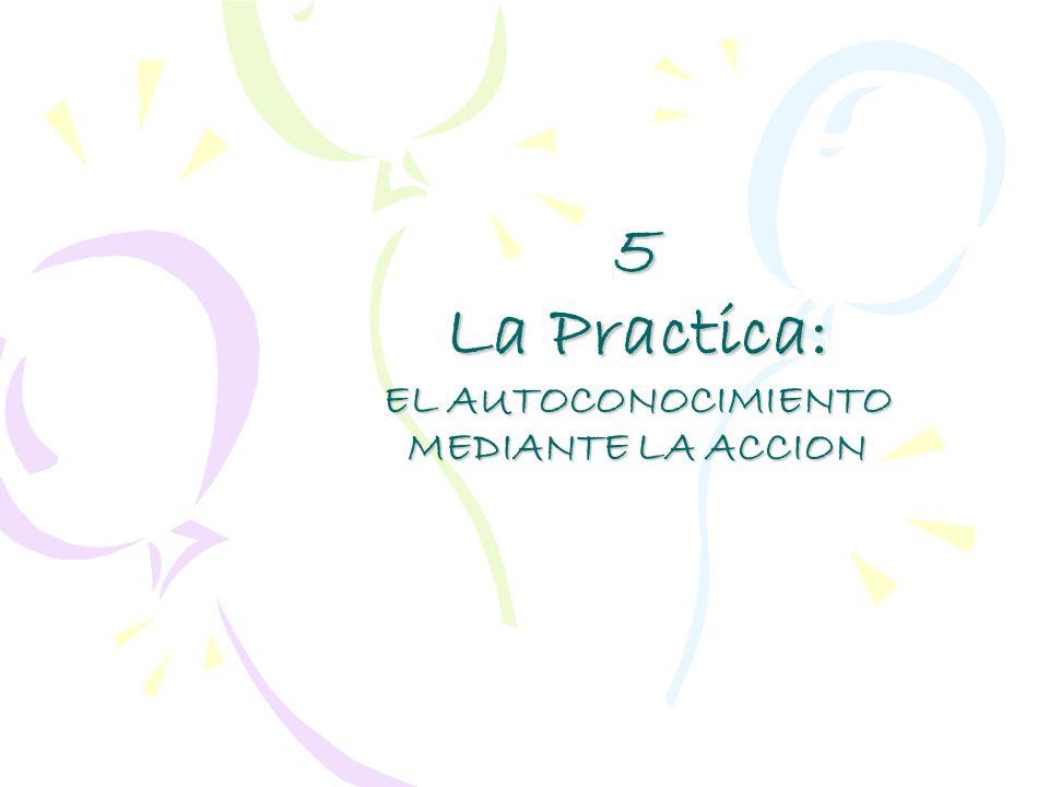 5 La Practica: EL AUTOCONOCIMIENTO MEDIANTE LA ACCION