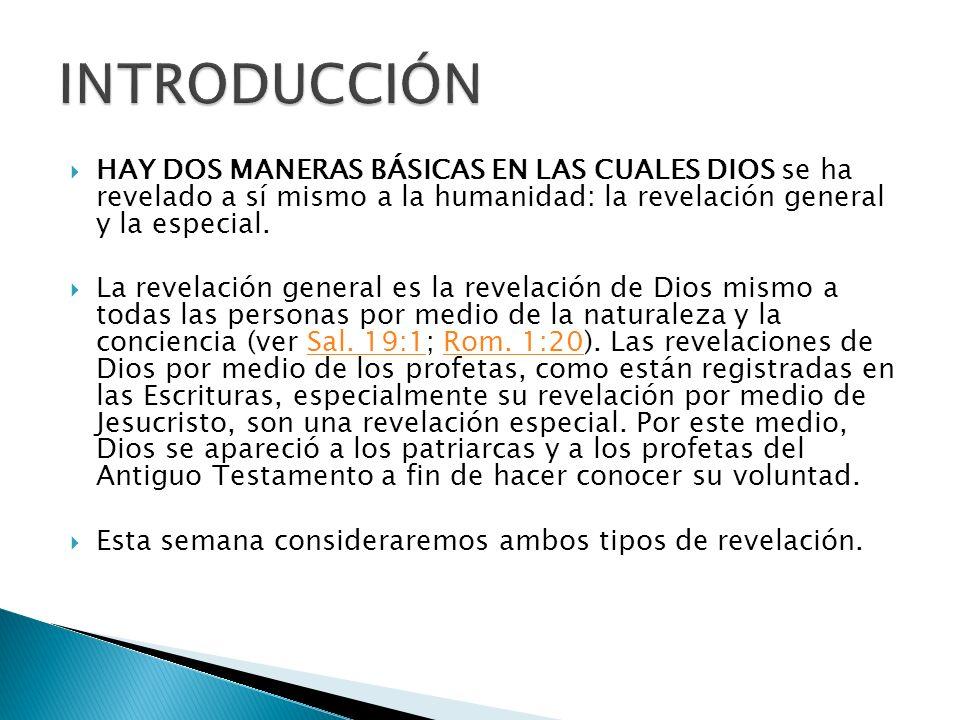 INTRODUCCIÓN HAY DOS MANERAS BÁSICAS EN LAS CUALES DIOS se ha revelado a sí mismo a la humanidad: la revelación general y la especial.