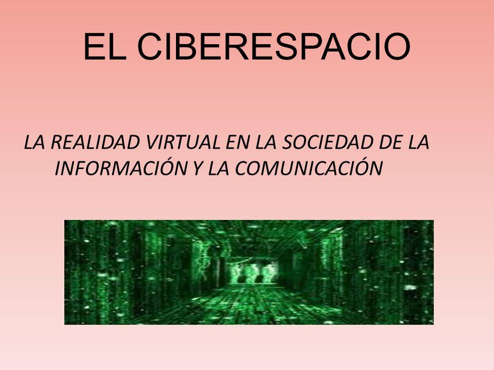EL CIBERESPACIO LA REALIDAD VIRTUAL EN LA SOCIEDAD DE LA INFORMACIÓN Y LA COMUNICACIÓN