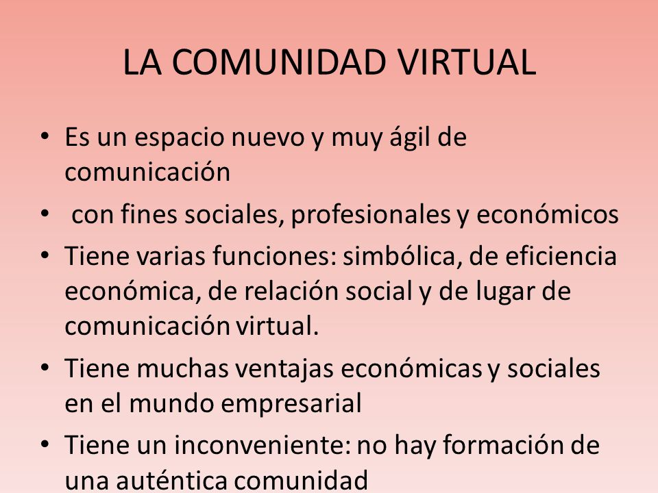 LA COMUNIDAD VIRTUAL Es un espacio nuevo y muy ágil de comunicación