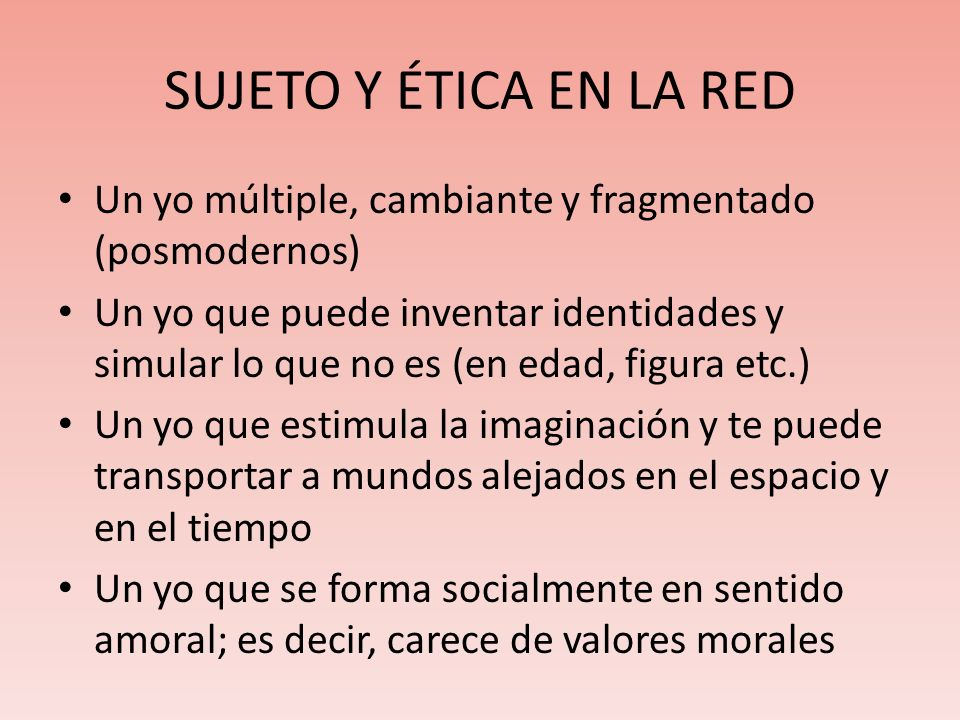 SUJETO Y ÉTICA EN LA RED Un yo múltiple, cambiante y fragmentado (posmodernos)