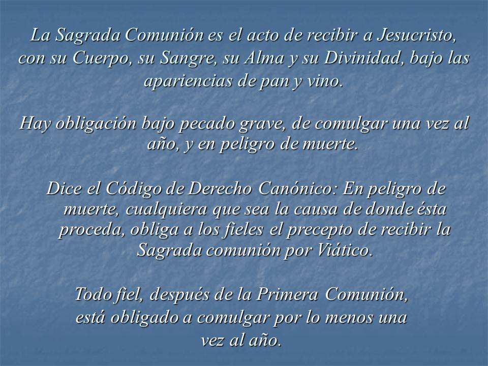 La Sagrada Comunión es el acto de recibir a Jesucristo, con su Cuerpo, su Sangre, su Alma y su Divinidad, bajo las apariencias de pan y vino.