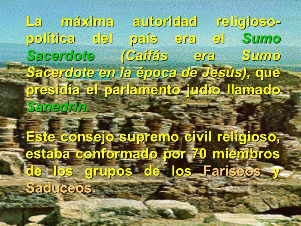La máxima autoridad religioso-política del país era el Sumo Sacerdote (Caifás era Sumo Sacerdote en la época de Jesús), que presidía el parlamento judío llamado Sanedrín.