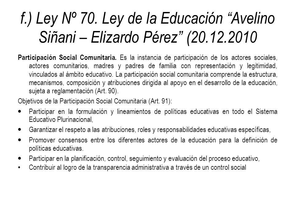 f.) Ley Nº 70. Ley de la Educación Avelino Siñani – Elizardo Pérez (20.12.2010