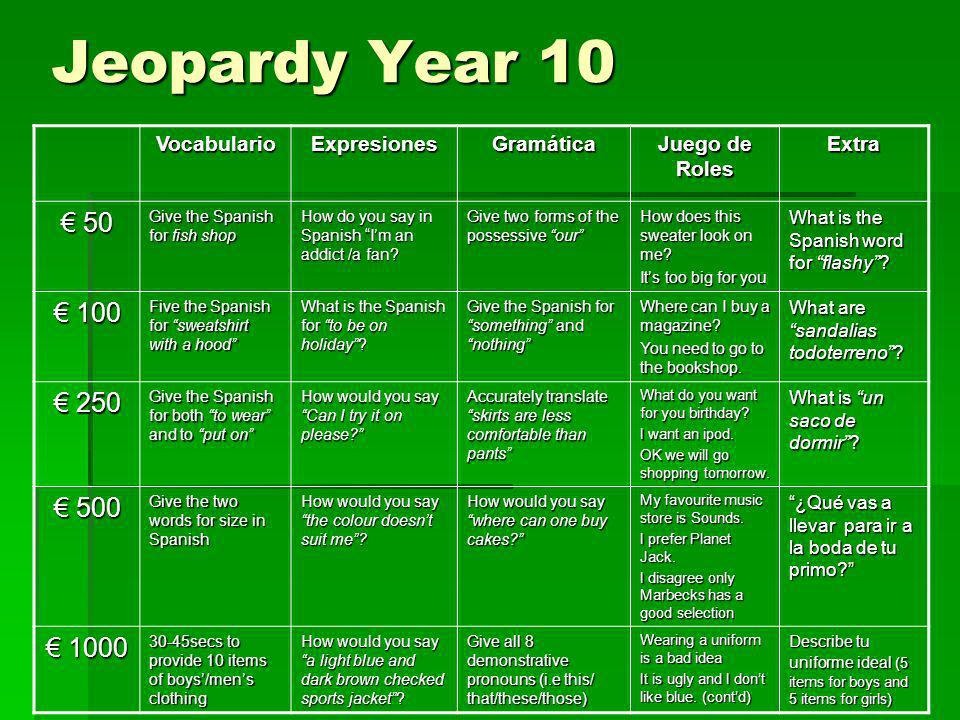 Jeopardy Year 10 € 50 € 100 € 250 € 500 € 1000 Vocabulario Expresiones
