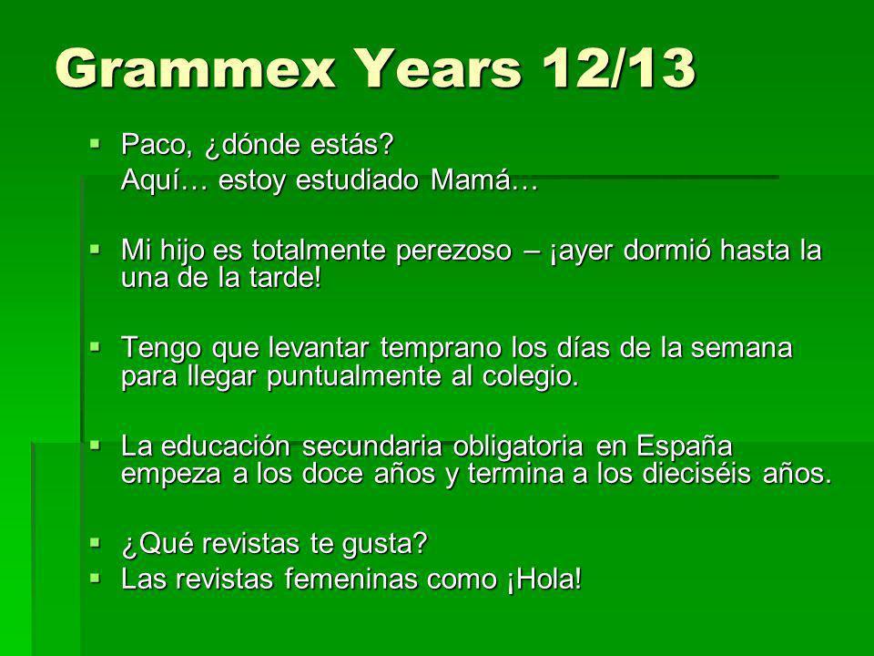Grammex Years 12/13 Paco, ¿dónde estás Aquí… estoy estudiado Mamá…