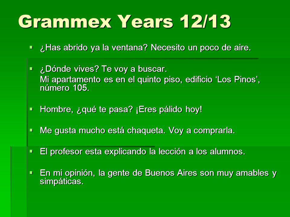 Grammex Years 12/13 ¿Has abrido ya la ventana Necesito un poco de aire. ¿Dónde vives Te voy a buscar.