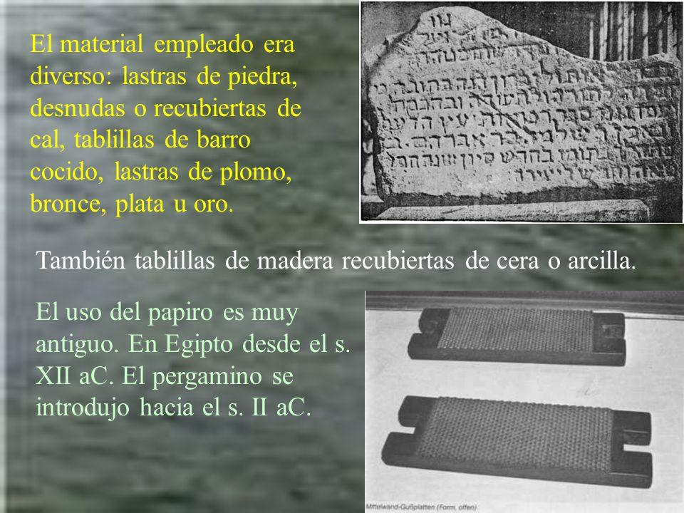 El material empleado era diverso: lastras de piedra, desnudas o recubiertas de cal, tablillas de barro cocido, lastras de plomo, bronce, plata u oro.