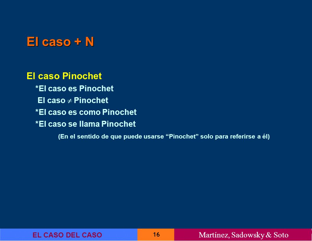El caso + N El caso Pinochet *El caso es Pinochet El caso  Pinochet