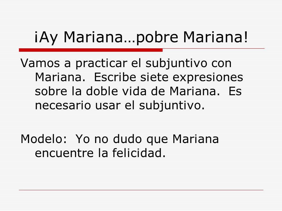 ¡Ay Mariana…pobre Mariana!