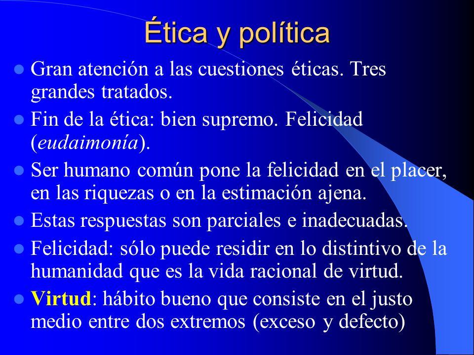 Ética y política Gran atención a las cuestiones éticas. Tres grandes tratados. Fin de la ética: bien supremo. Felicidad (eudaimonía).