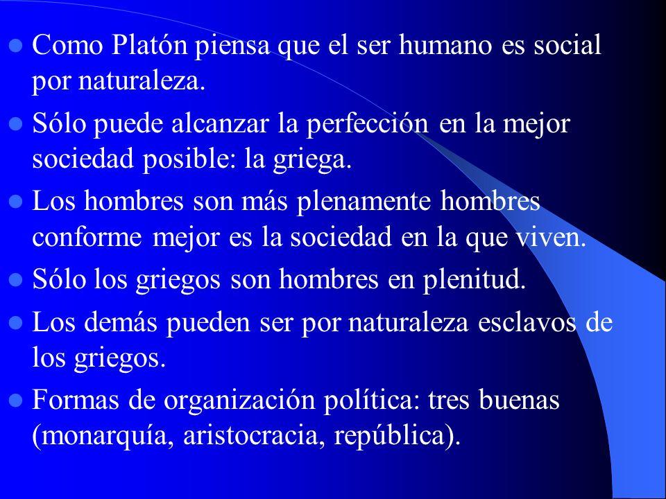 Como Platón piensa que el ser humano es social por naturaleza.