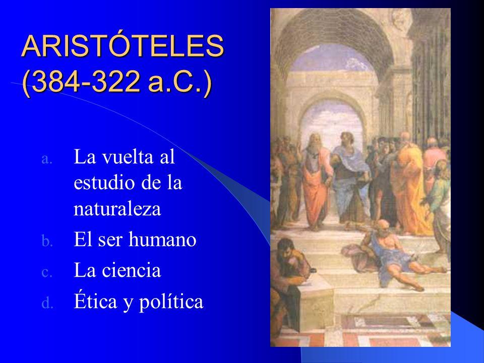 ARISTÓTELES (384-322 a.C.) La vuelta al estudio de la naturaleza