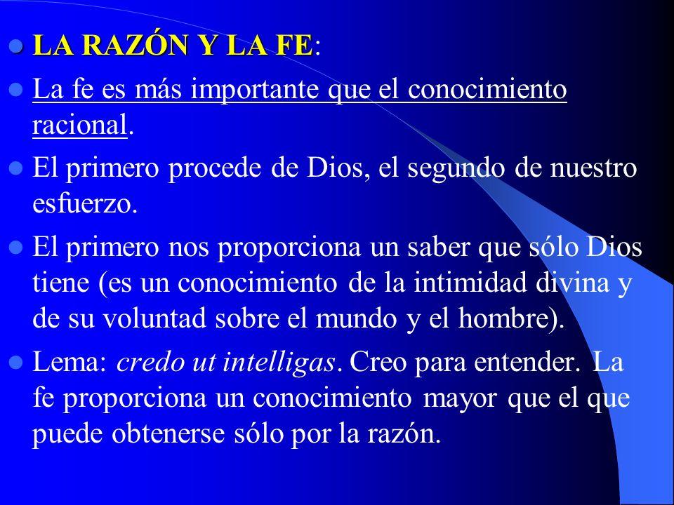 LA RAZÓN Y LA FE: La fe es más importante que el conocimiento racional. El primero procede de Dios, el segundo de nuestro esfuerzo.