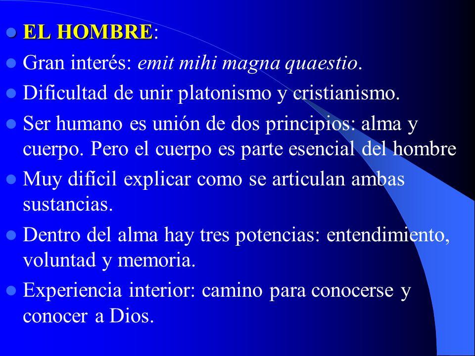 EL HOMBRE: Gran interés: emit mihi magna quaestio. Dificultad de unir platonismo y cristianismo.