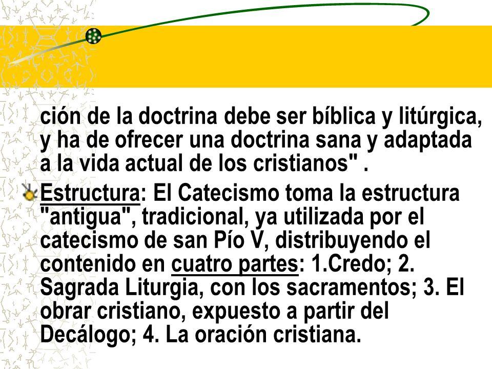 ción de la doctrina debe ser bíblica y litúrgica, y ha de ofrecer una doctrina sana y adaptada a la vida actual de los cristianos .