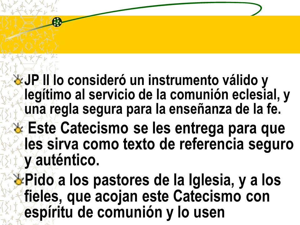 JP II lo consideró un instrumento válido y legítimo al servicio de la comunión eclesial, y una regla segura para la enseñanza de la fe.