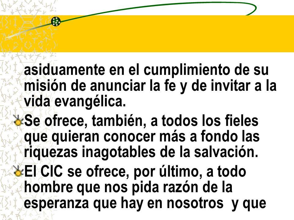 asiduamente en el cumplimiento de su misión de anunciar la fe y de invitar a la vida evangélica.