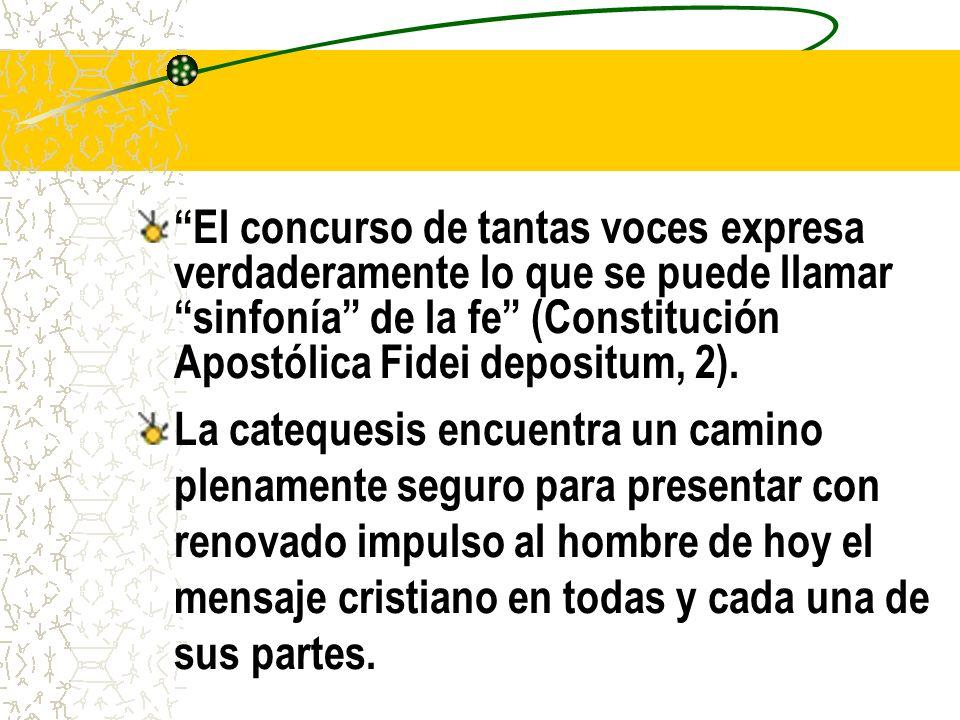 El concurso de tantas voces expresa verdaderamente lo que se puede llamar sinfonía de la fe (Constitución Apostólica Fidei depositum, 2).