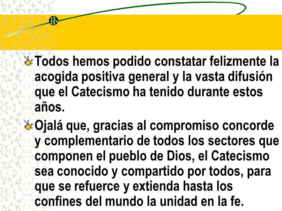 Todos hemos podido constatar felizmente la acogida positiva general y la vasta difusión que el Catecismo ha tenido durante estos años.