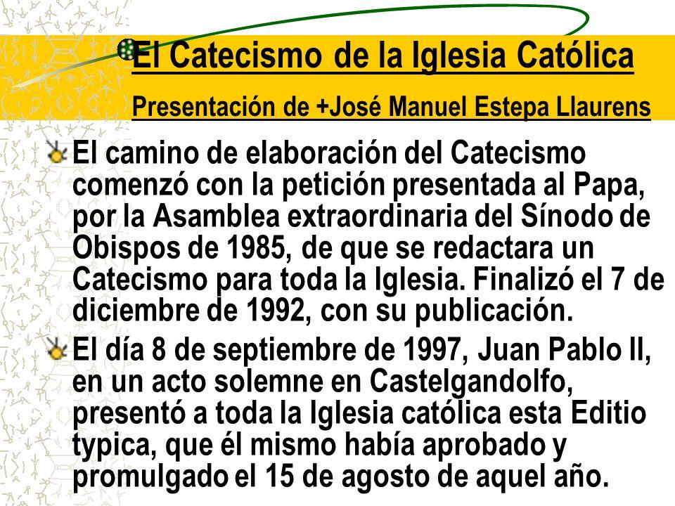 El Catecismo de la Iglesia Católica Presentación de +José Manuel Estepa Llaurens