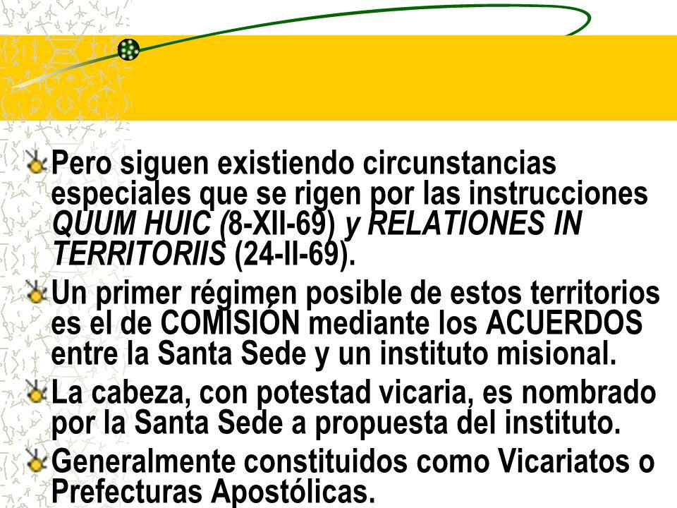 Pero siguen existiendo circunstancias especiales que se rigen por las instrucciones QUUM HUIC (8-XII-69) y RELATIONES IN TERRITORIIS (24-II-69).
