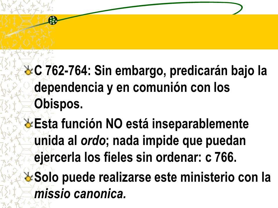C 762-764: Sin embargo, predicarán bajo la dependencia y en comunión con los Obispos.