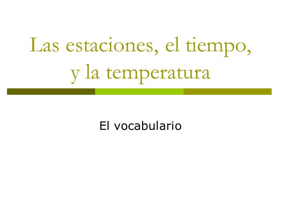 Las estaciones, el tiempo, y la temperatura