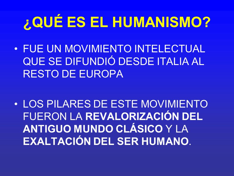 ¿QUÉ ES EL HUMANISMO FUE UN MOVIMIENTO INTELECTUAL QUE SE DIFUNDIÓ DESDE ITALIA AL RESTO DE EUROPA.