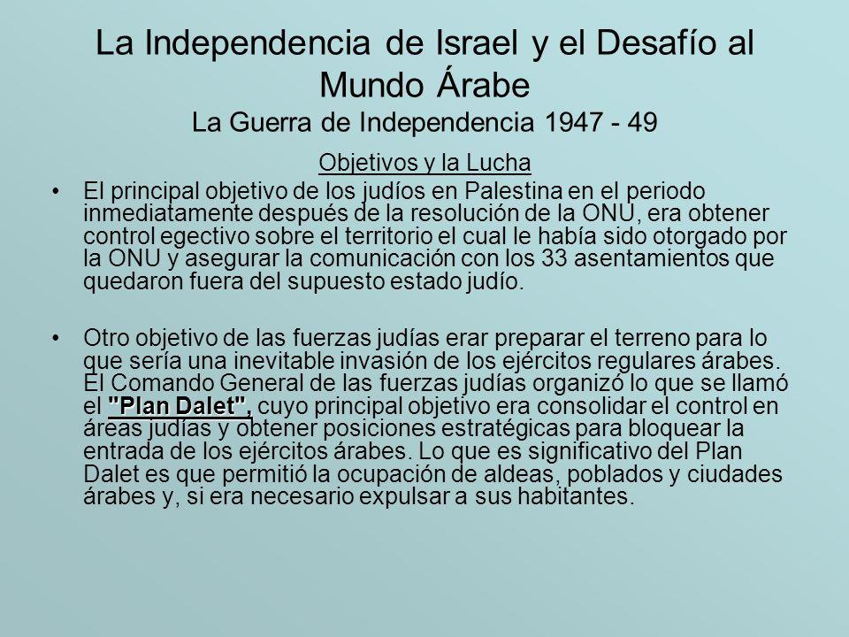 La Independencia de Israel y el Desafío al Mundo Árabe La Guerra de Independencia 1947 - 49