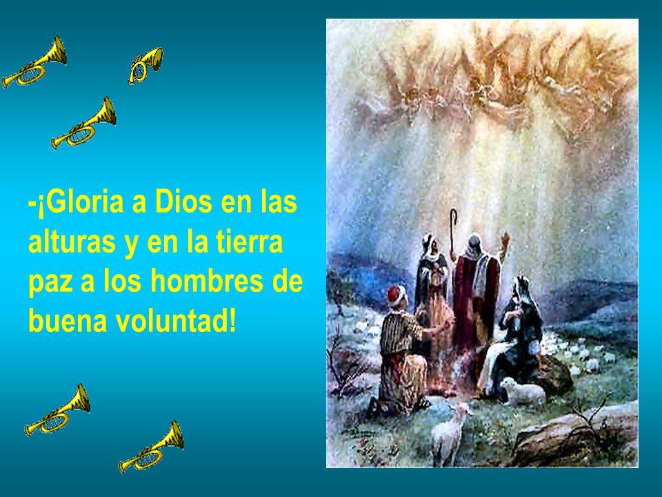 -¡Gloria a Dios en las alturas y en la tierra paz a los hombres de buena voluntad!