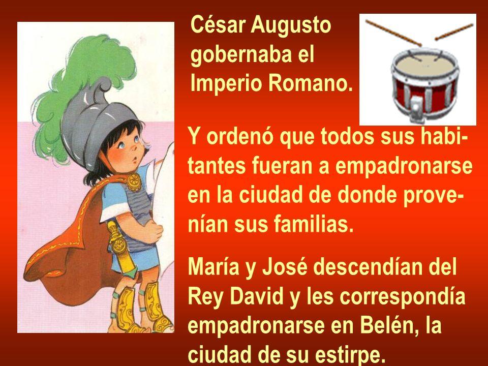 César Augusto gobernaba el. Imperio Romano. Y ordenó que todos sus habi- tantes fueran a empadronarse.